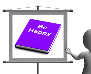 Be Happy Sign Shows Happiness And Joy