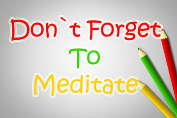 Don't Forget To Meditate Concept