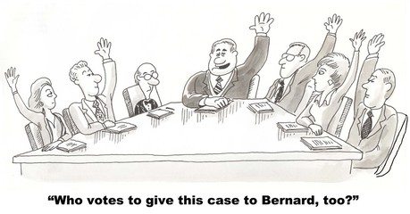 """Who votes to give this case to Bernard, too?"""