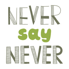 Never say never, quote,