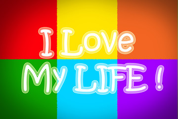 I Love My Life Concept