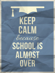 Keep calm becouse school is over design typographic quote with h