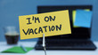 I am on vacation written