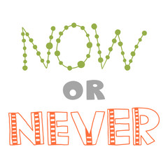 Now or never, quote, inspirational poster