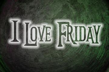 I Love Friday Concept