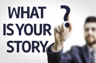 Business man pointing the text: What is Your Story?