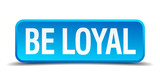 be loyal blue 3d realistic square isolated button poster