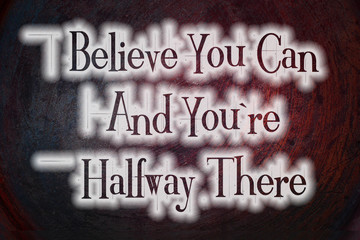 Belive You Can and You're Halfway There