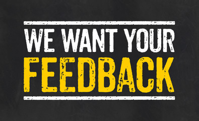 Blackboard with the text We want your feedback
