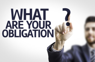 Business man pointing the text: What are Your Obligation?