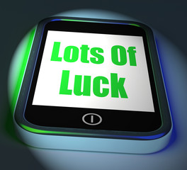 Lots of Luck On Phone Displays Good Fortune
