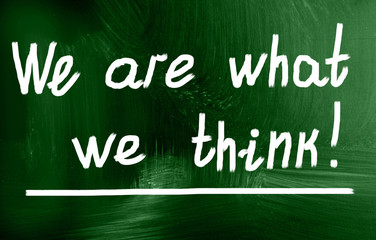 we are what we think!
