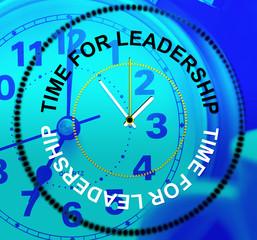 Time For Leadership Represents Influence Command And Manage