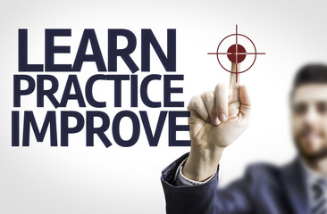 Business man pointing: Learn Practice Improve