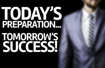Today's Preparation...Tomorrow's Success written on a board