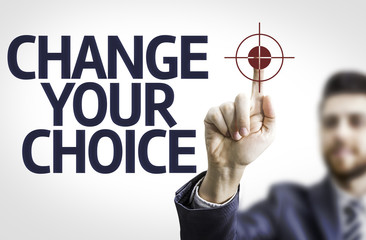 Business man pointing the text: Change Your Choice