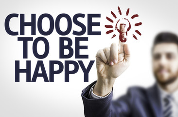 Business man pointing the text: Choose to be Happy