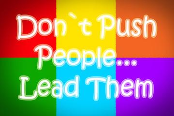 Don`t Push Peple... Lead Them Concept