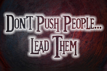 Don`t Push Peple... Lead Them Concept
