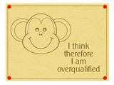 I think therefore I am overqualified. Work, office humour. poster