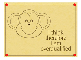 I think therefore I am overqualified. Work, office humour.