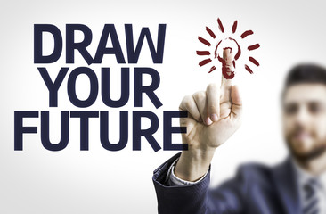 Business man pointing the text: Draw your Future