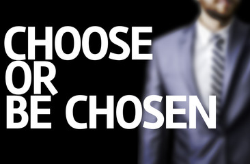 Choose or Be Chosen written on a board