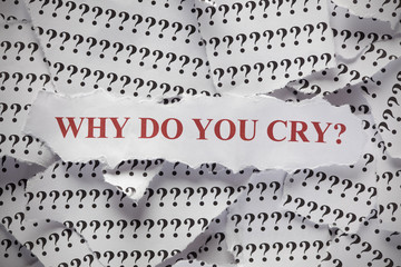 Why do you cry?