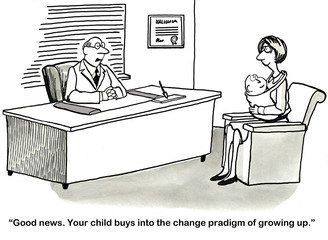 """...Your child buys into the change paradigm of growing up."""