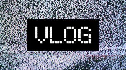Video blog or Vlog concept. title over static TV noise