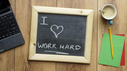 I love work hard
