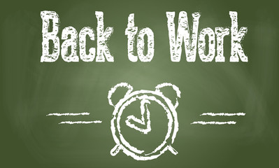 """Back to work"" written on chalkboard"
