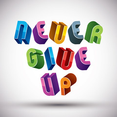 Never Give Up phrase made with 3d retro style geometric letters.