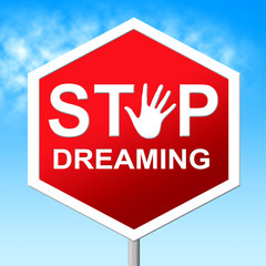 Stop Dreaming Means Warning Sign And Aspiration