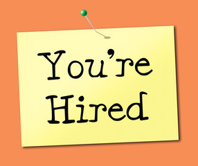 You're Hired Means Employ Me And Hiring