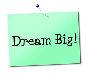 Dream Big Means Daydreamer Imagination And Wish