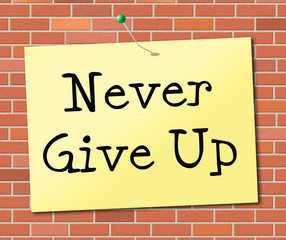 Never Give Up Indicates Motivating Commitment And Succeed