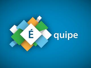 « EQUIPE » (travail esprit performance objectifs)