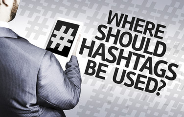 Business man with the text Where Should Hashtags be Used?
