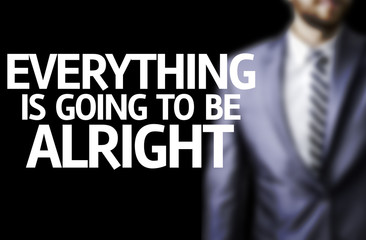 Everything is going to be Alright written on a board