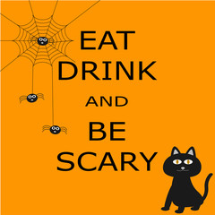 eat drink and Be scary for Halloween
