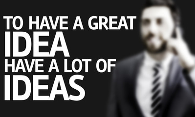 To Have a Great Idea Have a Lot of Ideas