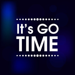 It's Go Time Vector .  Abstract Motivation Quote Poster