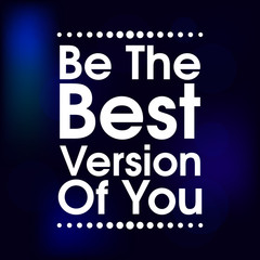 Be The Best Version Of You . Abstract  Motivation Quote