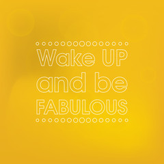 Wake Up And Be Fabulous Vector . Motivation Quote Poster