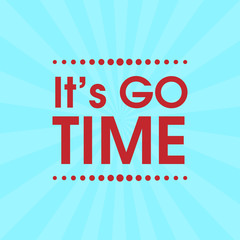 It's Go Time Vector .  Abstract Retro Motivation Quote Poster
