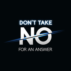 Don't take no for answer phrase, typographic lettering logo on