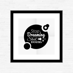 Stop dreaming strart doing phrase, typographic lettering logo on