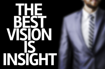 Business man with the text The Best Vision is Insight