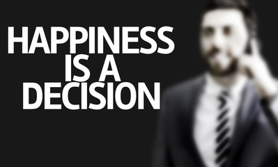 Business man with the text Happiness Is a Decision